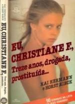 EU, CHRISTIANE F., 13 ANOS, DROGADA E PROSTITUÍDA