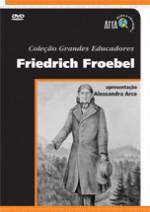 Friedrich Froebel -  Grandes Educadores