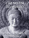 Luz no Fim do Mundo - Budismo a Ciência da Mente